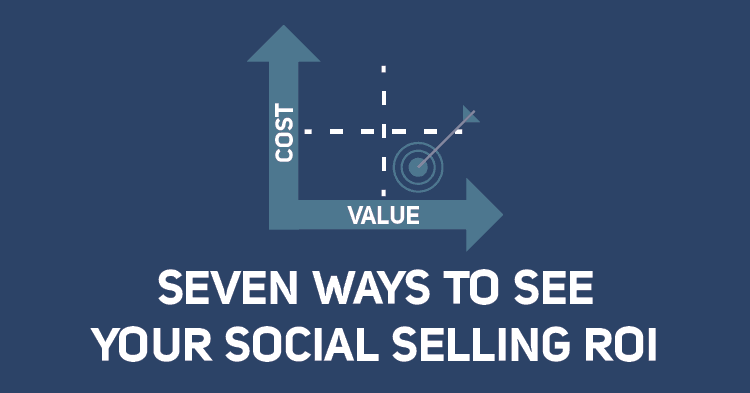 Seven Ways To See Your Social Selling ROI