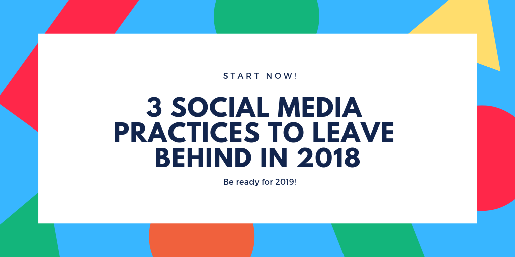 3 Social Media Practices To Leave Behind In 2018 – Going Big—The Official Crowdfire Blog
