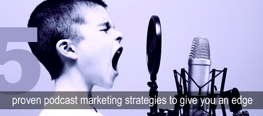 5 Proven Podcast Marketing Strategies to Give you an Edge | Social Media Revolver