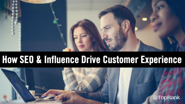 How Influence and SEO Can Drive Customer Experience