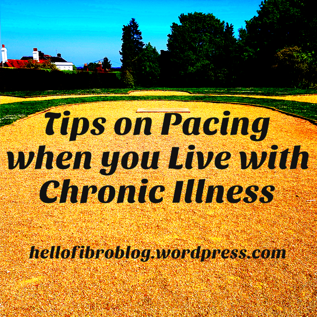 Tips on Pacing when you Live with Chronic Illness