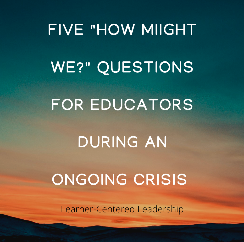 """Five """"how might we?"""" questions for educators during an ongoing crisis"""