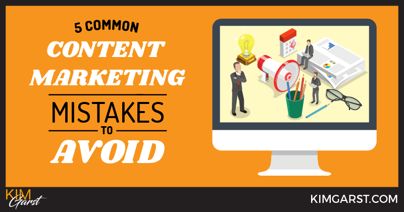 5 Common Content Marketing Mistakes to Avoid