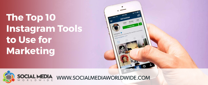The Top 10 Instagram Tools to Use for Marketing - Social Media Worldwide