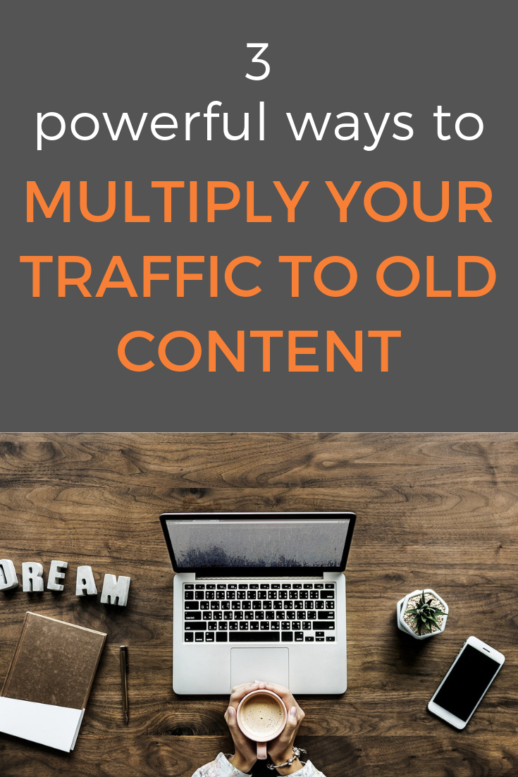 3 Powerful Ways To Multiply The Traffic To Old Content