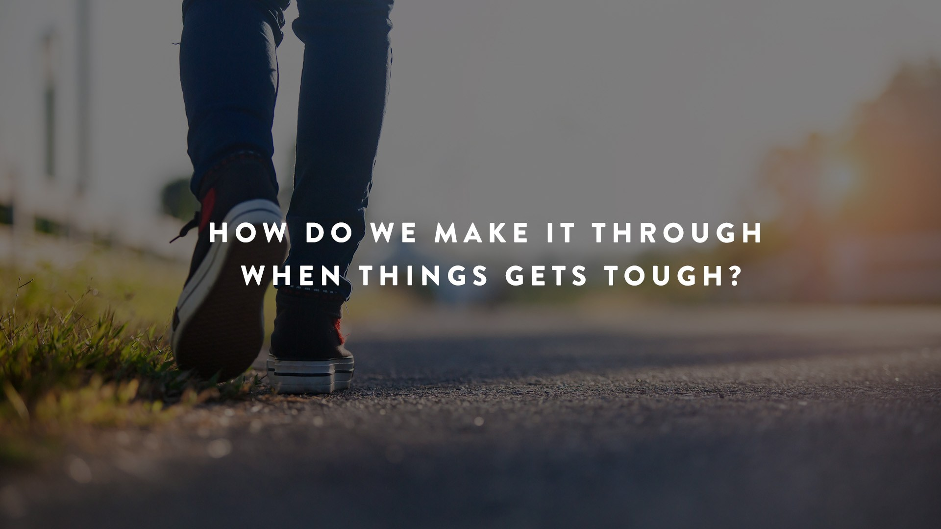How Do We Make It Through When Things Get Tough? : Determination - Parent Cue