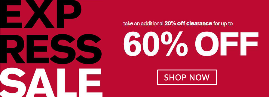 EXPRESS SALE! Take an additional 20% off clearance for up to 60% off...!!