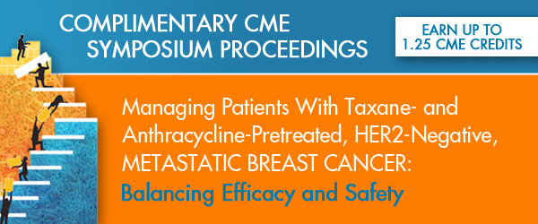 Managing Patients With Taxane- and Anthracycline-Pretreated, HER2-Negative, METASTATIC BREAST CANCER: Balancing Efficacy and Safety