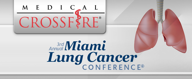 Medical Crossfire®: 3rd Annual Miami Lung Cancer Conference®