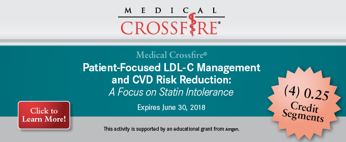 Medical Crossfire®: Patient-focused LDL-C Management and CVD Risk Reduction: A Focus on Statin Intolerance Segment 1 of 4