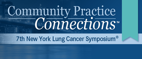 Community Practice Connections: 7th Annual New York Lung Cancer Symposium® - Pathology Essentials in NSCLC with Dr. William Travis