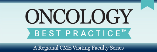 Oncology Best Practice™ A regional CME Visiting Faculty Series