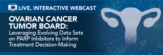 Sgo Ovarian Cancer Tumor Board Leveraging Evolving Data Sets On Parp Inhibitors In Ovarian Cancer To Inform Treatment Decision Making Live Cme