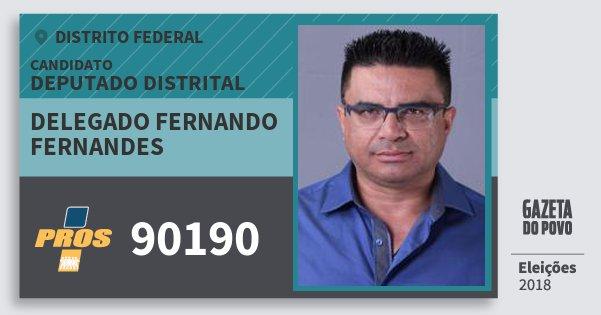 Santinho Delegado Fernando Fernandes 90190 (PROS) Deputado Distrital | Distrito Federal | Eleições 2018