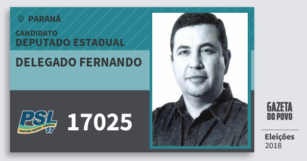 Santinho Delegado Fernando 17025 (PSL) Deputado Estadual | Paraná | Eleições 2018