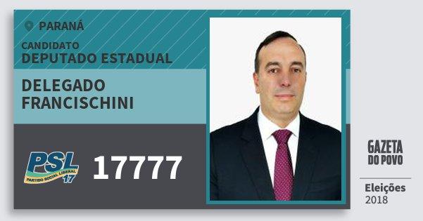 Santinho Delegado Francischini 17777 (PSL) Deputado Estadual | Paraná | Eleições 2018