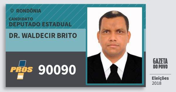 Santinho Dr. Waldecir Brito 90090 (PROS) Deputado Estadual | Rondônia | Eleições 2018