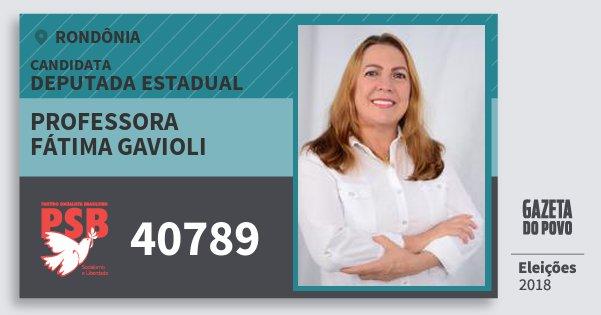 Santinho Professora Fátima Gavioli 40789 (PSB) Deputado Estadual | Rondônia | Eleições 2018