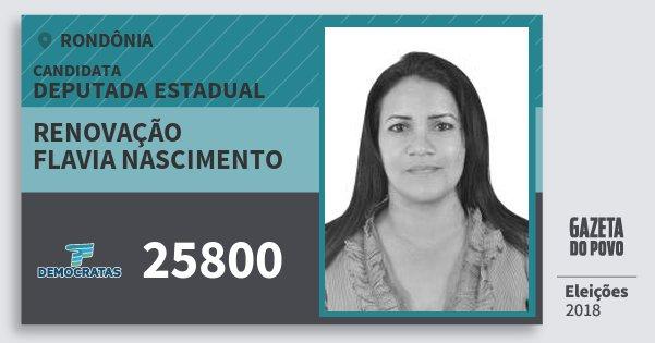 Santinho Renovação Flavia Nascimento 25800 (DEM) Deputado Estadual | Rondônia | Eleições 2018