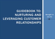 Guidebook to Nurturing and Leveraging Customer Relationships