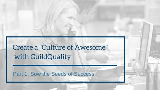 "Create a ""Culture of Excellence"" with GuildQuality – Part 1: Sow the Seeds of Success"