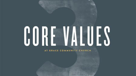 Core Values – Grace Community Church
