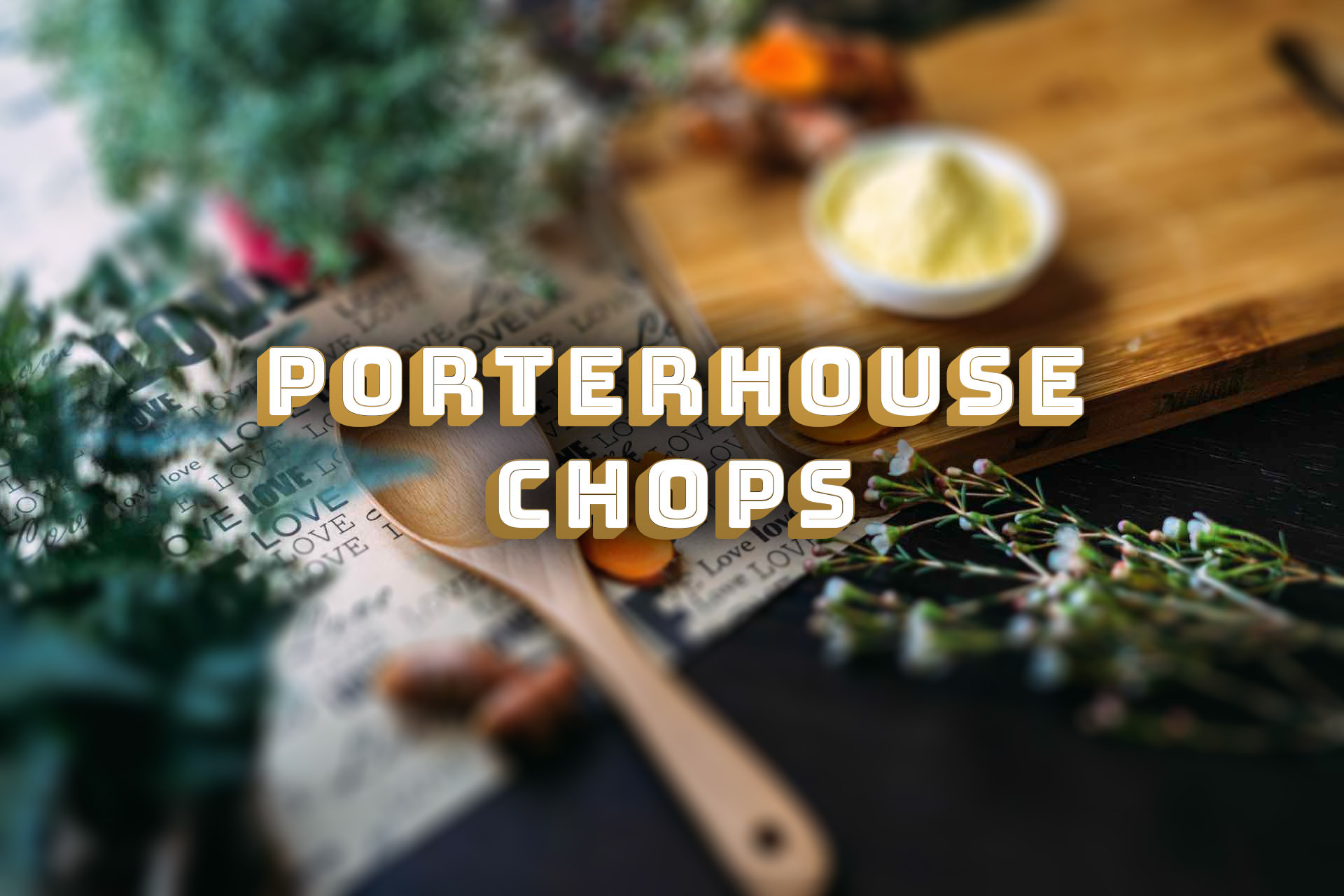 Porterhouse Chops