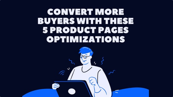 Convert More Buyers with these 5 Product Pages Optimizations