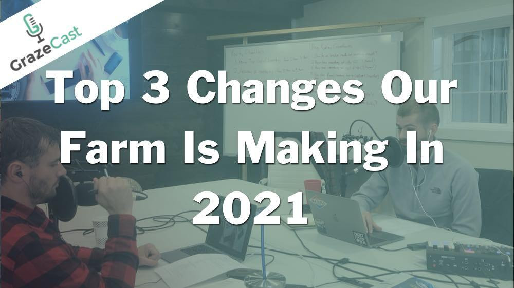 The Top 3 Changes Our Farm is Making in 2021
