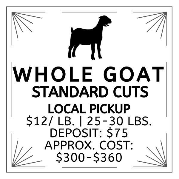 Whole Goat | Standard Cuts | Local Pickup | Deposit: $75 | $12/lb. | 25-30 lbs. | Approx Cost. $300-$360