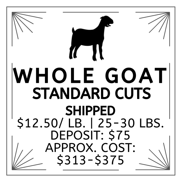 Whole Goat | Standard Cuts | Shipped | Deposit: $75 | $12.50/lb. | 25-30 lbs. | Approx Cost. $313-$375