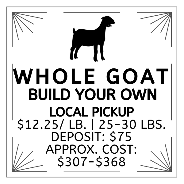Whole Goat | Build Your Own | Local Pickup | Deposit: $75 | $12.25/lb. | 25-30 lbs. | Approx Cost. $307-$368