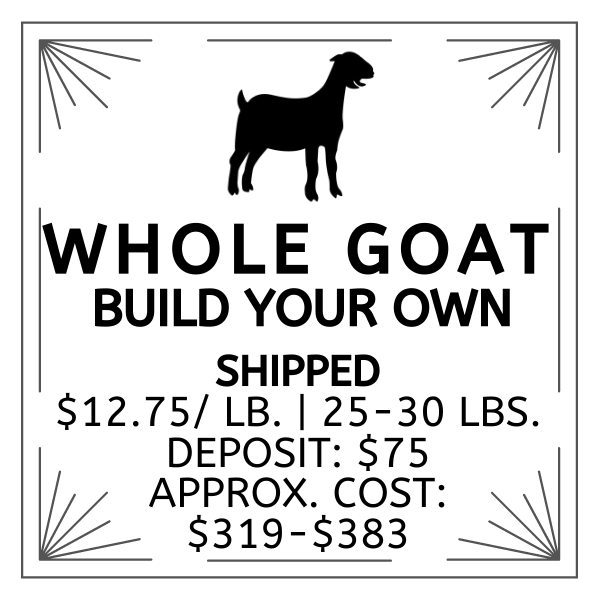 Whole Goat | Build Your Own | Shipped | Deposit: $75 | $12.75/lb. | 25-30 lbs. | Approx Cost. $319-$383