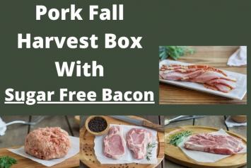 Pork Harvest Box - With Sugar Free Bacon!