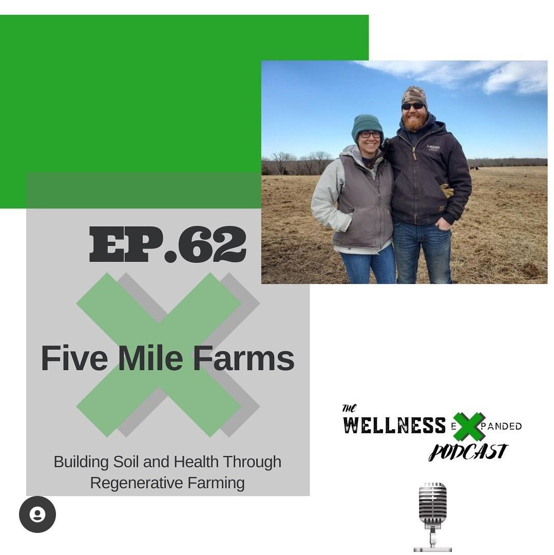 Wellness Expanded Podcast - Regenerative Agriculture w/ Five Mile Farms