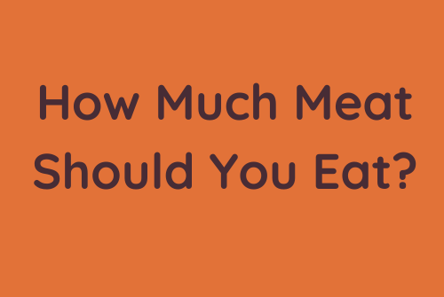 How Much Meat Should You Eat?