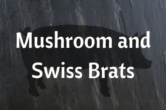 Mushroom and Swiss Brats