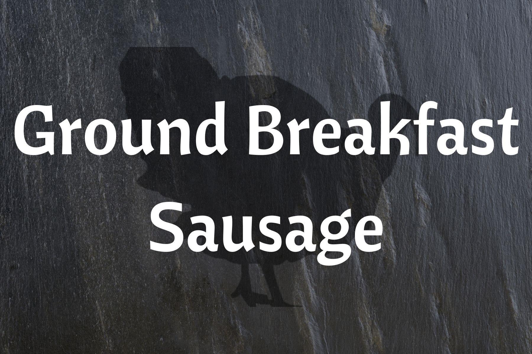 Ground Turkey Breakfast Sausage