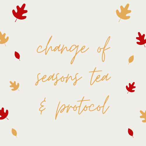 Change of Seasons Tea & Protocol
