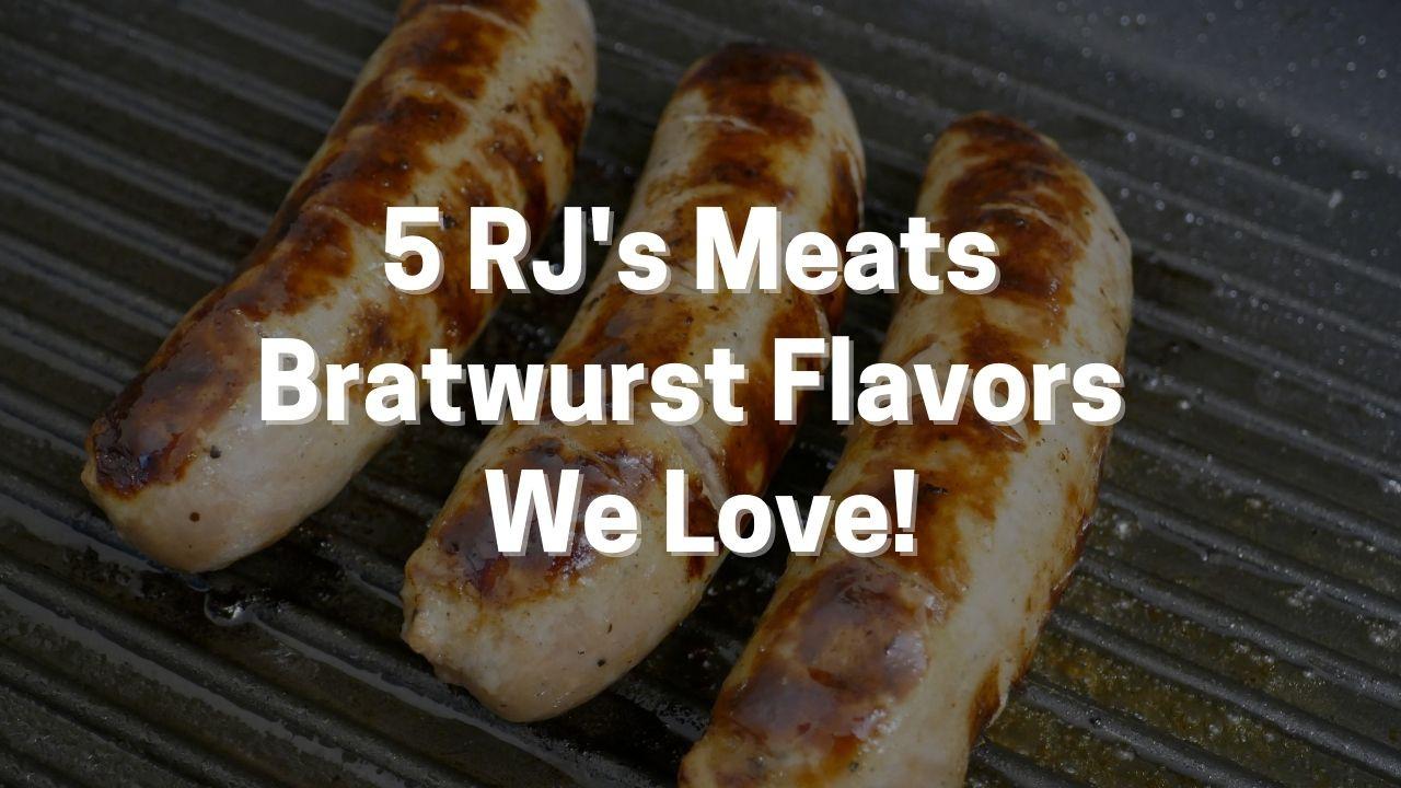 5 RJ's Meats Bratwurst Flavors We Love!
