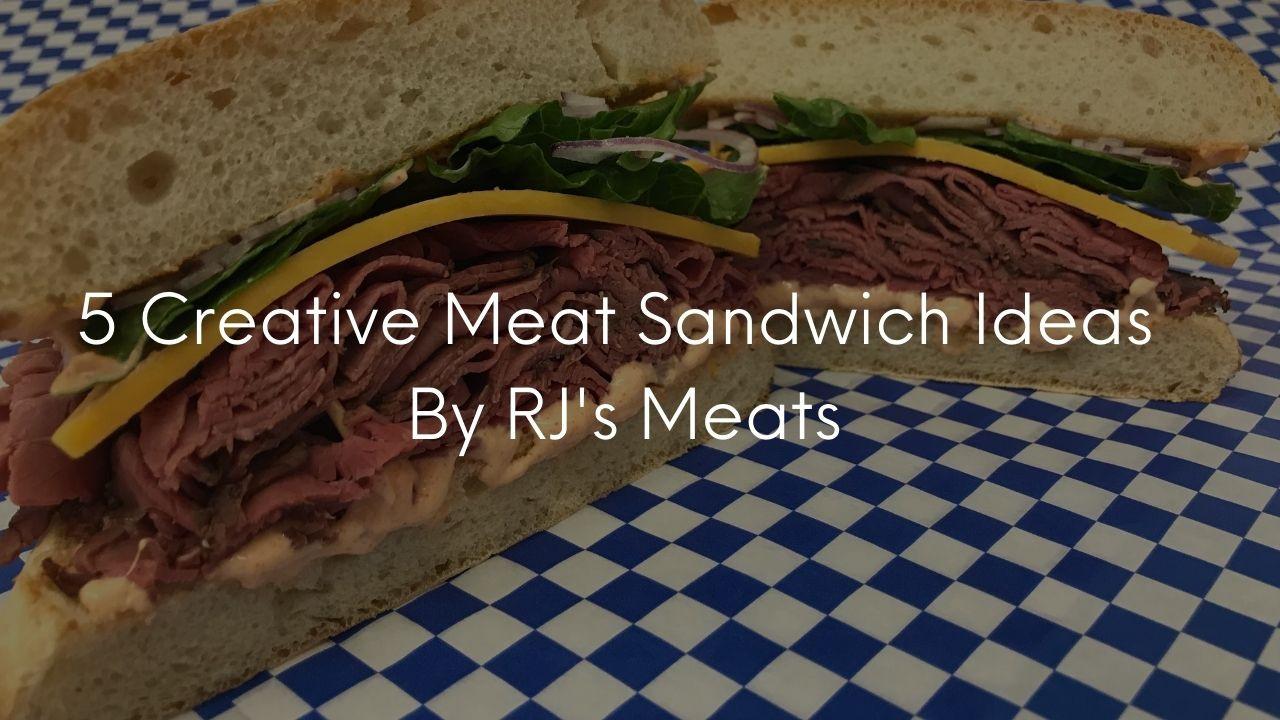 5 Creative Meat Sandwich Ideas By RJ's Meats