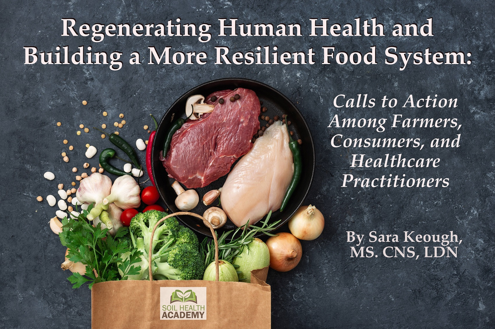 Regenerating Human Health & Building a More Resilient Food System: Calls to Action Among Farmers, Consumers, and Healthcare Practitioners