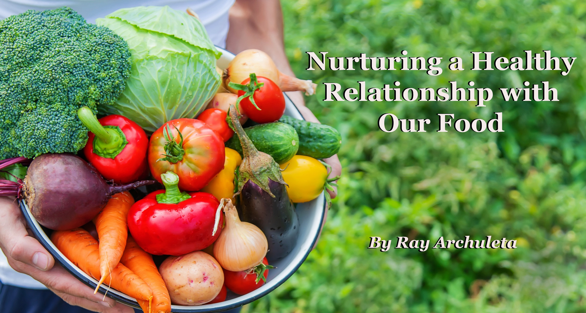 Nurturing a Healthy Relationship with Our Food