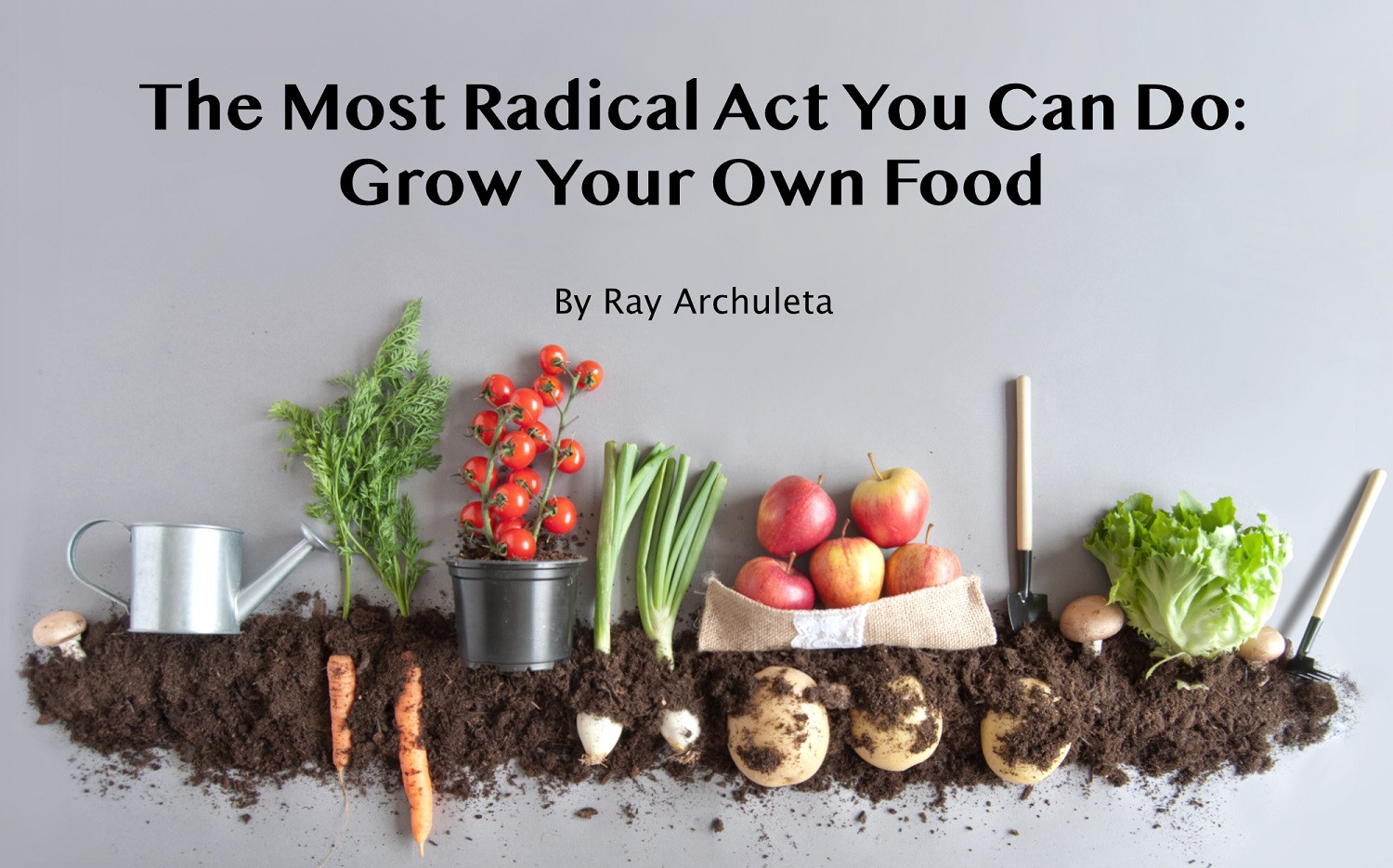 The Most Radical Act You Can Do: Grow Your Own Food!