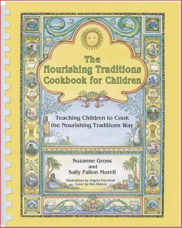 Nourishing Traditions Cookbook for Children, by Suzanne Gross and Sally Fallon