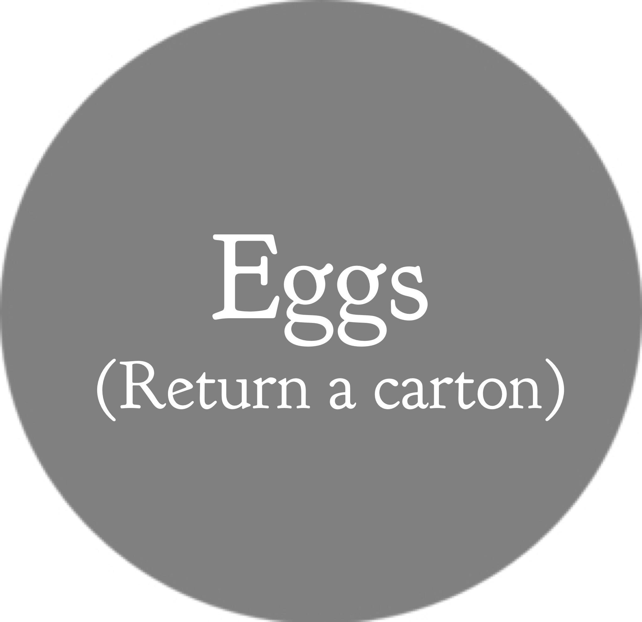 Eggs (bring your own carton)