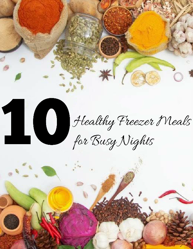 10 Healthy Freezer Meals for Busy Nights eCookbook