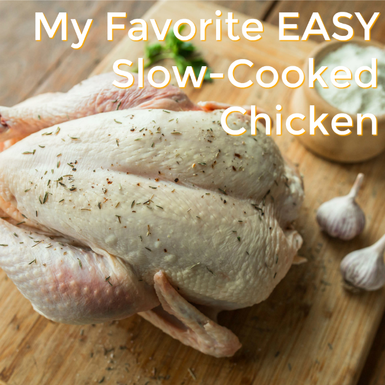 My Favorite Easy Slow Cooked Chicken