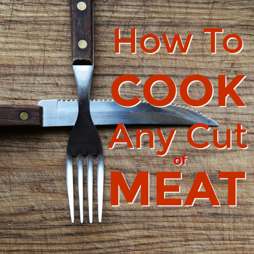 3 Ways to Cook ANY Cut of Meat