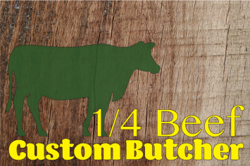 Pre-Order 1/4 Beef - Custom Butchered